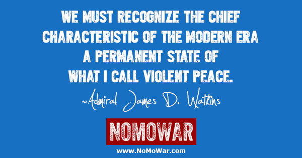 We must recognize the chief characteristic of the modern era--a permanent state of what I call violent peace ~Admiral James D Watkins